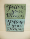 "$22. FOLLOW YOUR DREAMS: 8"" X 11"""