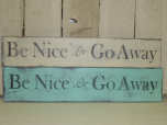 "$22. BE NICE OR GO AWAY: 4"" X 24"""